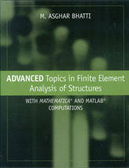 Advanced Topics in Finite Element Analysis of Structures: With Mathematica and Matlab Computations