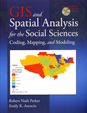 GIS and Spatial Analysis for the Social Sciences, Coding, Mapping and Modeling