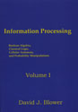 Information Processing Volume I: Boolean Algebra, Classical Logic, Cellular Automata, and Probability Manipulations
