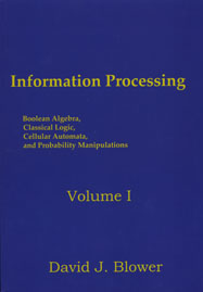 Information Processing: Boolean Algebra, Classical Logic, Cellular Automata, and Probability Manipulations, Volume I