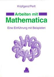 Arbeiten mit Mathematica: Eine Einführung mit Beispielen