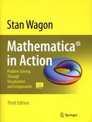 Mathematica in Action: Problem Solving Through Visualization and Computation, Third Edition