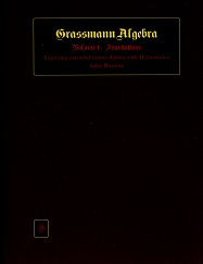 Grassmann Algebra Volume 1: Exploring extended vector algebra with Mathematica