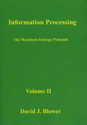 Information Processing Volume II: The Maximum Entropy Principle