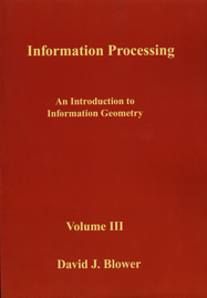 Information Processing Volume III: An Introduction to Information Geometry