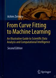 From Curve Fitting to Machine Learning: An Illustrative Guide to Scientific Data Analysis and Computational Intelligence, second edition