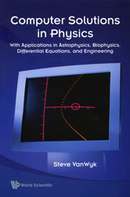 Computer Solutions in Physics: With Applications in Astrophysics, Biophysics, Differential Equations, and Engineering